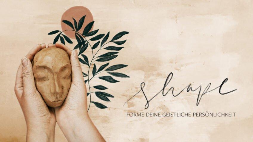 Shape - Forme deine geistliche Persönlichkeit